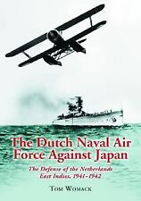 Dutch Naval Air Force Against Japan: The Defense of the Netherlands East Indies,