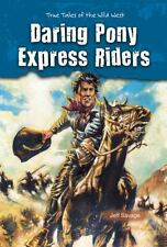 Daring Pony Express Riders (True Tales of the Wild West)-ExLibrary