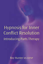 Hypnosis for Inner Conflict Resolution: Introducing Parts Therapy by Roy...