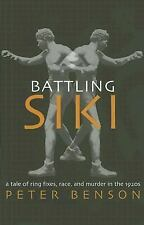 Battling Siki: A Tale of Ring Fixes, Race, and Murder in the 1920s by Peter Ben