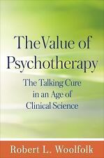 The Value of Psychotherapy : The Talking Cure in an Age of Clinical Science...
