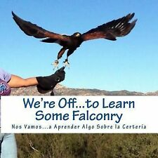We're off... to Learn Some Falconry : Nos Vamos... a Aprender Algo Sobre la...