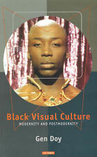 Black Visual Culture: Modernity and Post-Modernity by Gen Doy