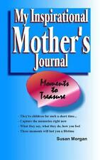 My Inspirational Mother's Journal : Moments to Treasure (2014, Paperback)