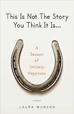 This Is Not The Story You Think It Is: A Season of Unlikely Happiness