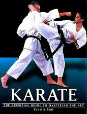 Karate : The Essential Guide to Mastering the Art by Sanette Smit (2001) PB NEW