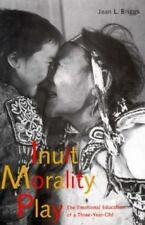 Inuit Morality Play : The Emotional Education of a Three-Year-Old-ExLibrary