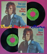 LP 45 7'' MARC SHELLEY Toi qui chantais Seul 1974 france ZAPA 62048 no cd mc dvd