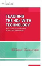 Teaching the 4cs with Technology : How Do I Use 21st Century Tools to Teach...