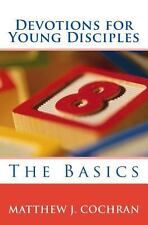 Devotions for Young Disciples : The Basics by Matthew J. Cochran (2013,...