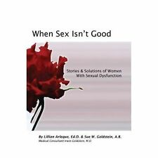 When Sex Isn't Good: Stories & Solutions of Women With Sexual Dysfunction, Sue G