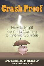 Crash Proof: How to Profit From the Coming Economic Collapse Schiff, Peter D.,