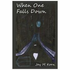 When One Falls Down by Jay Korn (2013, Paperback)