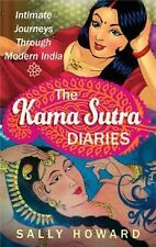 The Kama Sutra Diaries : Imtimate Journeys Through Modern India by Sally...