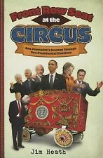 Front Row Seat at the Circus : One Journalist's Journey Through Two...