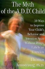 The Myth of the A.D.D. Child: 50 Ways to Improve Your Child's Behavior and Atten