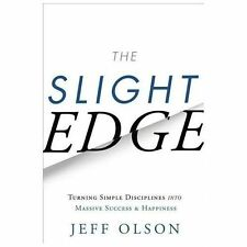The Slight Edge: Turning Simple Disciplines into Massive Success and Happiness J
