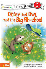 BOWMAN CRYSTAL OTTER AND OWL AND THE BIG AH CHOO (I Can Read!/Otter and Owl Seri