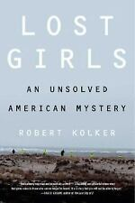 Lost Girls: An Unsolved American Mystery by Kolker, Robert