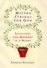 G, Mitten Strings for God: Reflections for Mothers in a Hurry, Kenison, Katrina,