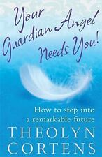 Your Guardian Angel Needs You!: How to Step Into a Remarkable Future. -ExLibrary