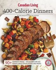 Canadian Living: 400-Calorie Dinners by Canadian Living (2015, Paperback)
