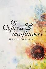 Of Cypress and Sunflowers by Henry Henkel (2015, Paperback)