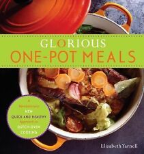 Glorious One-Pot Meals : A Revolutionary New Quick and Healthy Approach to...