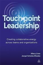 Touchpoint Leadership : Creating Collaborative Energy Across Teams and...