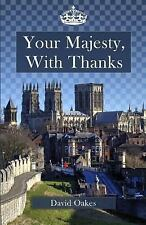 Your Majesty, with Thanks by David Oakes (2015, Paperback)