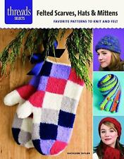 Felted Scarves, Hats and Mittens : Favorite Patterns to Knit and Felt by...