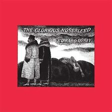 The Glorious Nosebleed by Edward Gorey (Hardcover) 1 edition Individual Artists