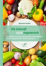 Die Zukunft Is T Vegetarisch : Der Wandel Von Einer Fleischdominierten...