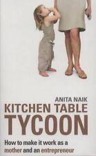 Kitchen Table Tycoon: How to Make It Work as a Mother and an Entrepreneur