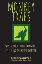 Monkeytraps : Why Everybody Tries to Control Everything and How We Can Stop...
