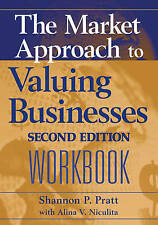 The Market Approach to Valuing Businesses Workbook, Shannon P. Pratt