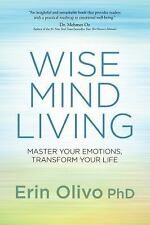 Wise Mind Living : Master Your Emotions, Transform Your Life by Erin, Erin...
