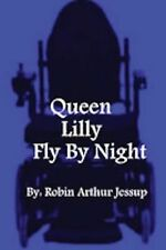 Queen Lilly Fly by Night by Robin Jessup (2013, Paperback)
