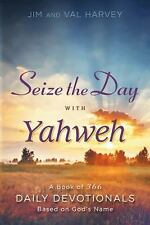 Seize the Day with Yahweh : A Book of 366 Daily Devotionals Based on God's...