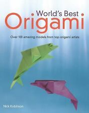 World's Best Origami : 100 Amazing Models from Top Original Artists by Nick...