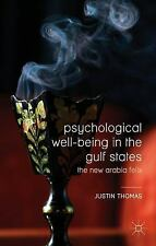 Psychological Well-Being in the Gulf States : The New Arabia Felix by Justin...