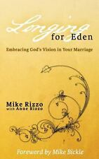 Longing for Eden : Embracing God's Vision in Your Marriage by Mike Rizzo...