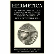 Hermetica, Vol. 1: The Ancient Greek and Latin Writings Which Contain Religious