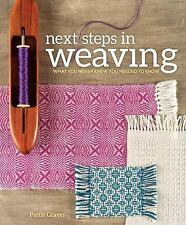 Next Steps in Weaving : What You Never Knew You Needed to Know by Pattie...