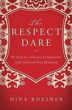 The Respect Dare : 40 Days to a Deeper Connection with God and Your Husband...