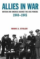 Allies in War : Britain and America Against the Axis Powers, 1940-1945 by...