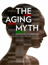 THE AGING MYTH - JOSEPH CHANG (HARDCOVER) 2011 First Edition NEW B39