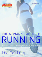 The Real Woman's Guide to Running: Motivation * Training * Nutrition * Safety...