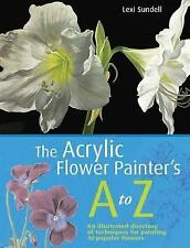 The Acrylic Flower Painter's A-Z: An Illustrated Directory of Techniques for P..