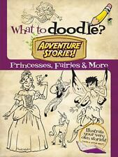 Dover Doodle Bks.: What to Doodle? Adventure Stories! : Princesses, Fairies...